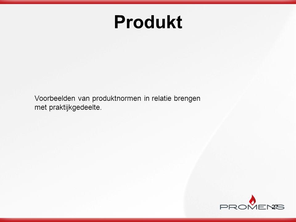 27 Produkt Voorbeelden van produktnormen in relatie brengen met praktijkgedeelte.