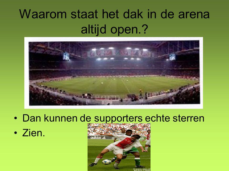 Waarom staat het dak in de arena altijd open.? Dan kunnen de supporters echte sterren Zien.