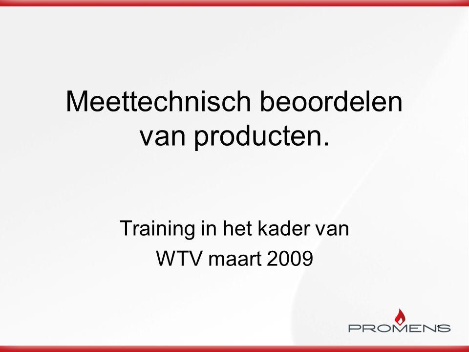 1 Meettechnisch beoordelen van producten. Training in het kader van WTV maart 2009