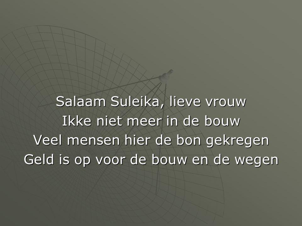 Salaam Suleika, lieve vrouw Ikke niet meer in de bouw Veel mensen hier de bon gekregen Geld is op voor de bouw en de wegen