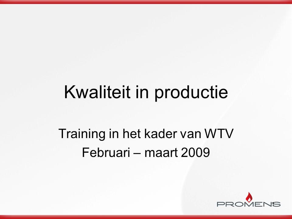 1 Kwaliteit in productie Training in het kader van WTV Februari – maart 2009