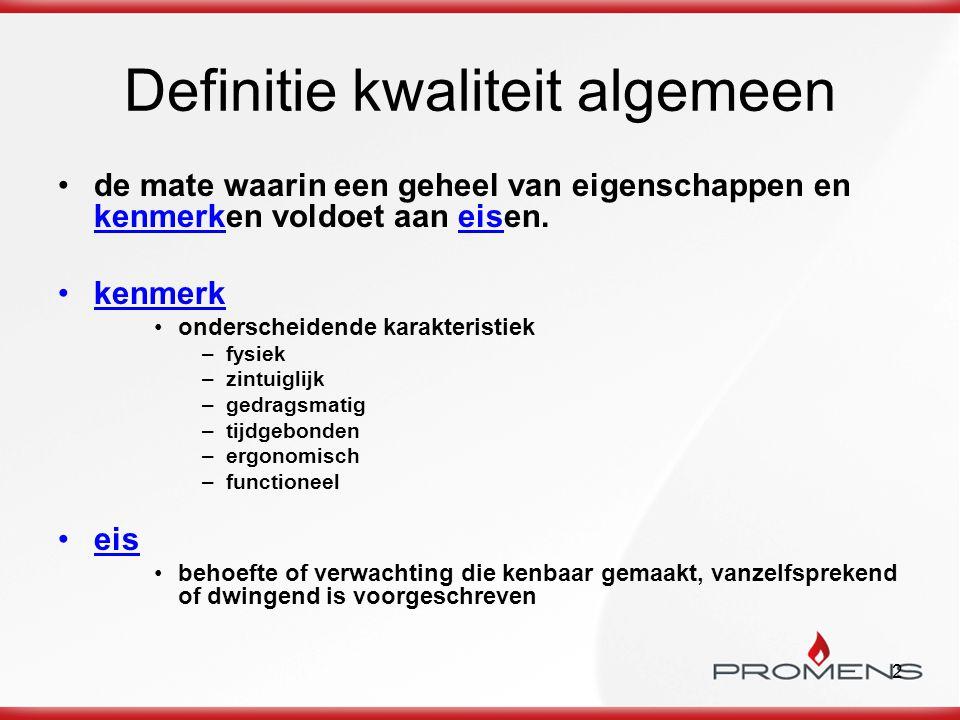 2 Definitie kwaliteit algemeen de mate waarin een geheel van eigenschappen en kenmerken voldoet aan eisen. kenmerk onderscheidende karakteristiek –fys