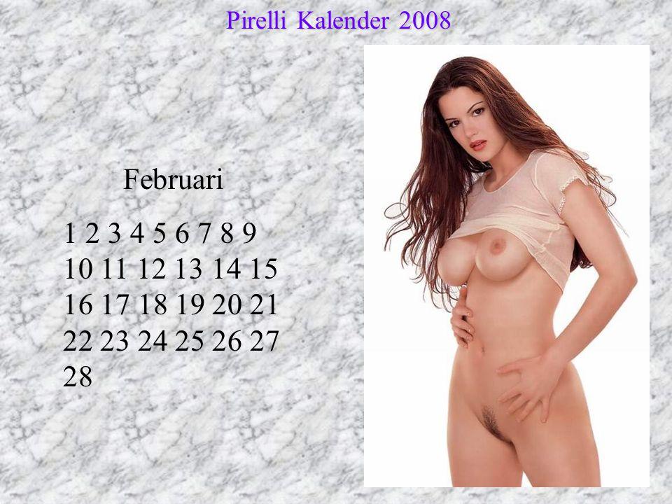 Februari 1 2 3 4 5 6 7 8 9 10 11 12 13 14 15 16 17 18 19 20 21 22 23 24 25 26 27 28 Pirelli Kalender 2008 Pirelli Kalender 2008