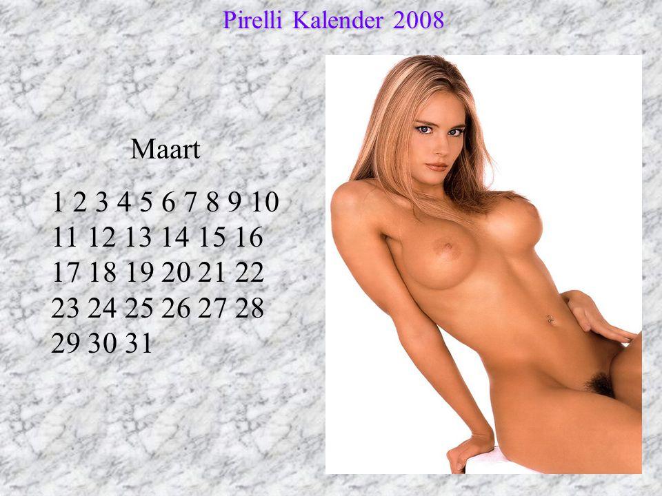 Maart 1 2 3 4 5 6 7 8 9 10 11 12 13 14 15 16 17 18 19 20 21 22 23 24 25 26 27 28 29 30 31 Pirelli Kalender 2008 Pirelli Kalender 2008