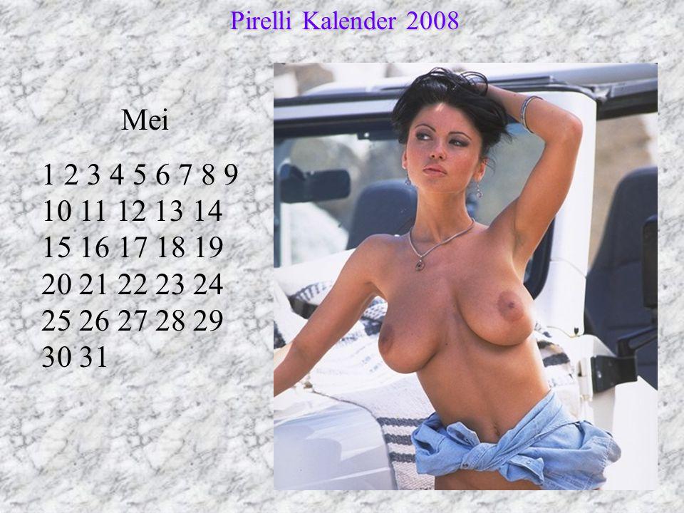 Mei 1 2 3 4 5 6 7 8 9 10 11 12 13 14 15 16 17 18 19 20 21 22 23 24 25 26 27 28 29 30 31 Pirelli Kalender 2008 Pirelli Kalender 2008