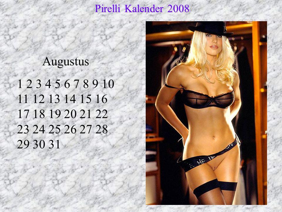 Augustus 1 2 3 4 5 6 7 8 9 10 11 12 13 14 15 16 17 18 19 20 21 22 23 24 25 26 27 28 29 30 31 Pirelli Kalender 2008 Pirelli Kalender 2008