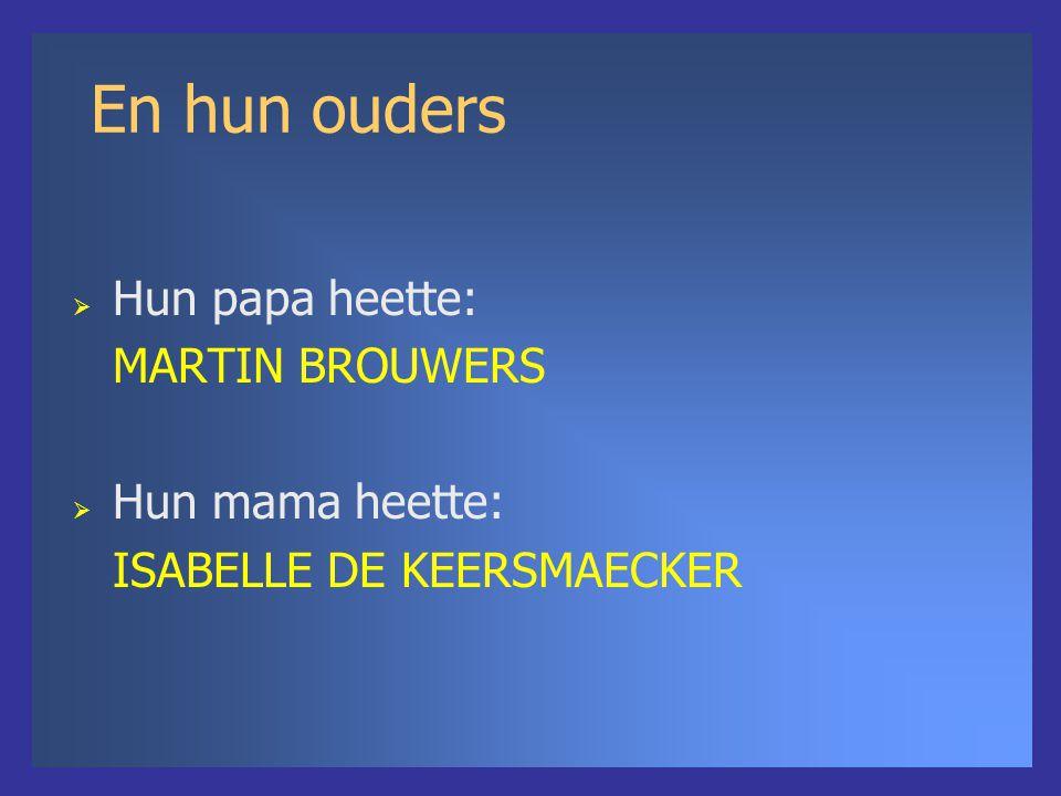 En hun ouders  Hun papa heette: MARTIN BROUWERS  Hun mama heette: ISABELLE DE KEERSMAECKER