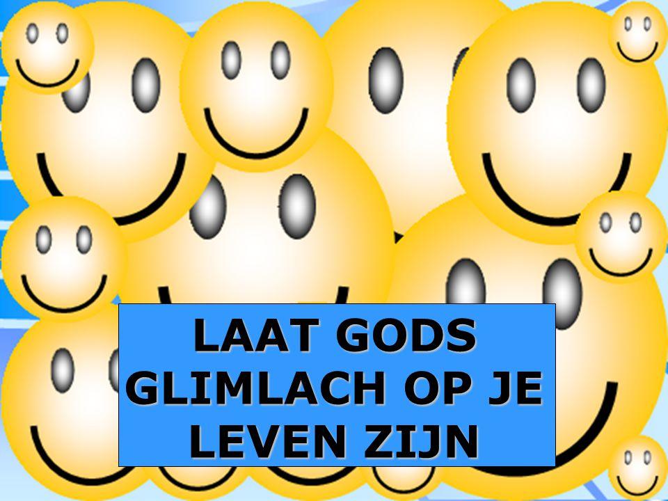 LAAT GODS GLIMLACH OP JE LEVEN ZIJN