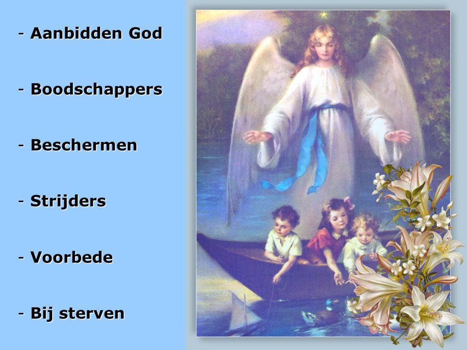 - Aanbidden God - Boodschappers - Beschermen - Strijders - Voorbede - Bij sterven