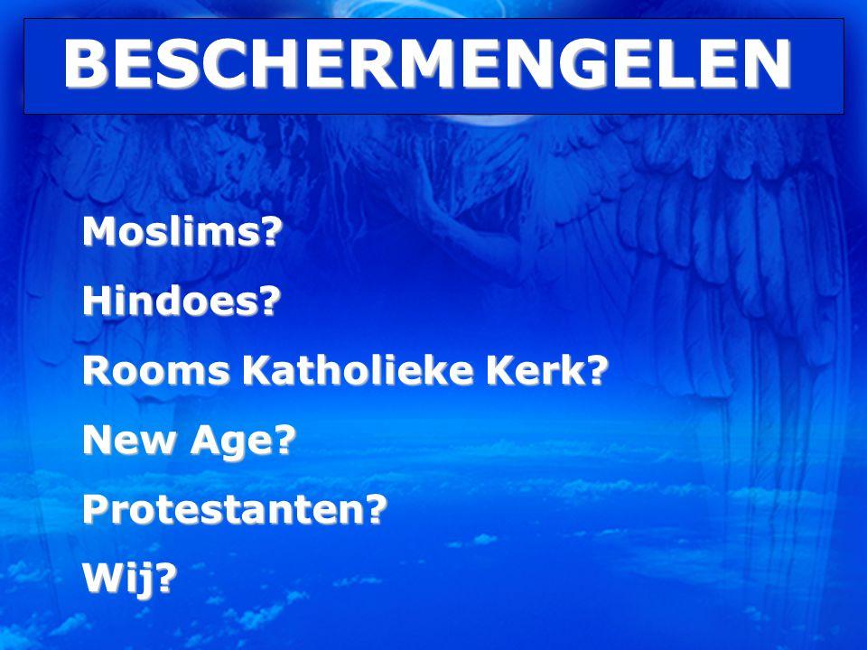 BESCHERMENGELEN Moslims?Hindoes? Rooms Katholieke Kerk? New Age? Protestanten?Wij?