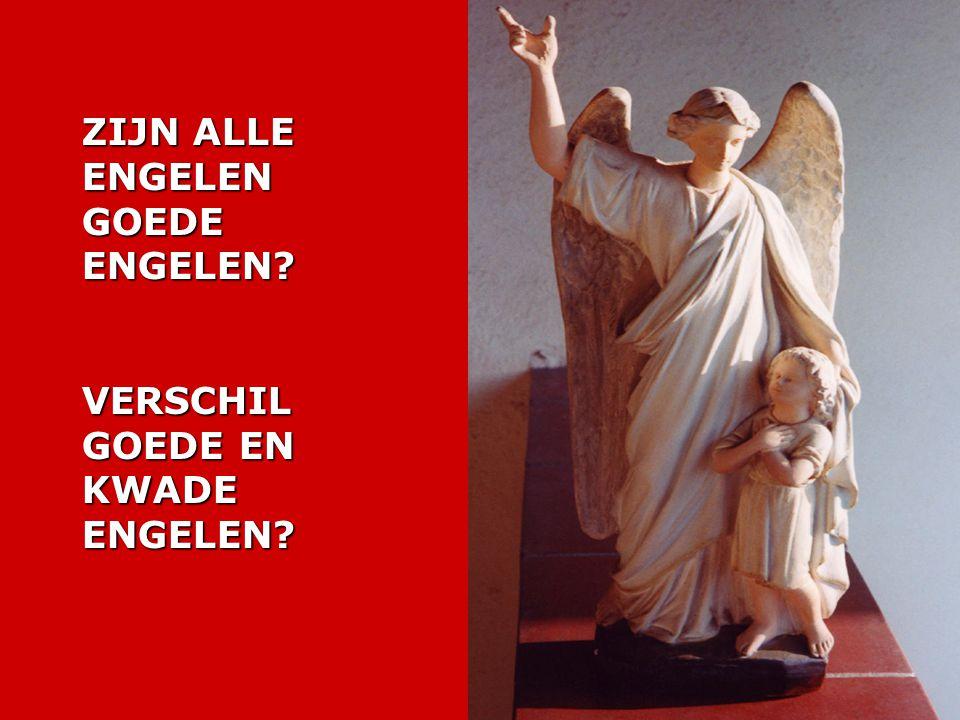 ZIJN ALLE ENGELEN GOEDE ENGELEN? VERSCHIL GOEDE EN KWADE ENGELEN?