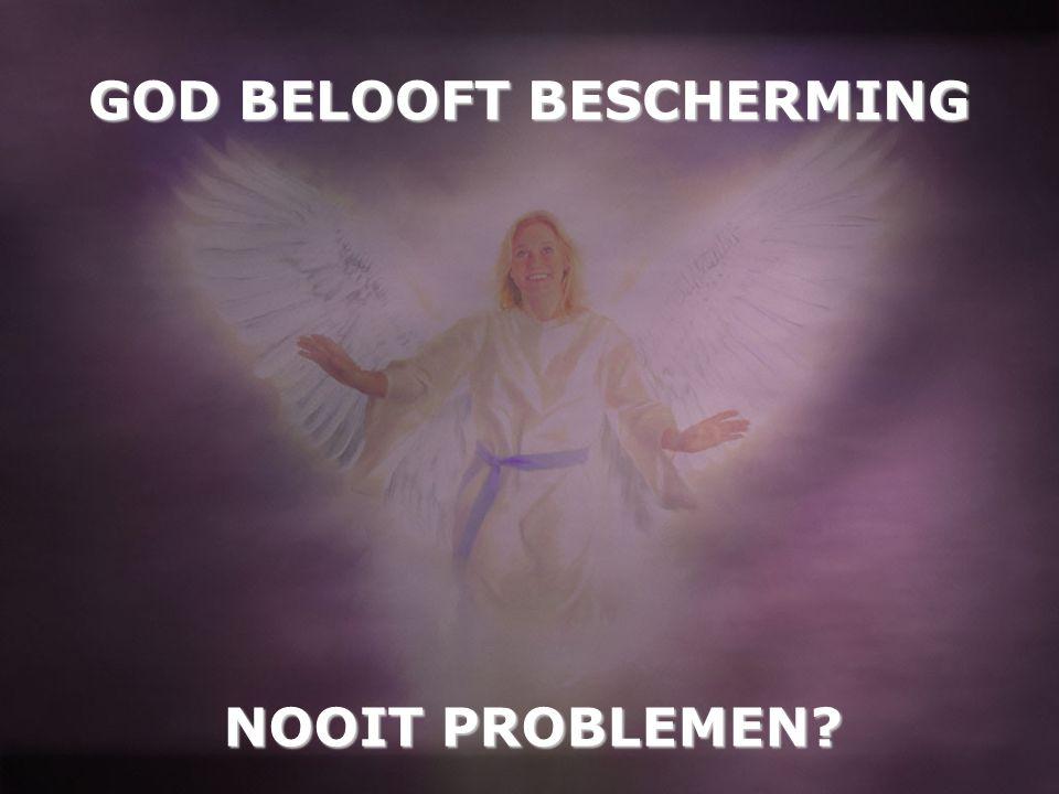 GOD BELOOFT BESCHERMING NOOIT PROBLEMEN?