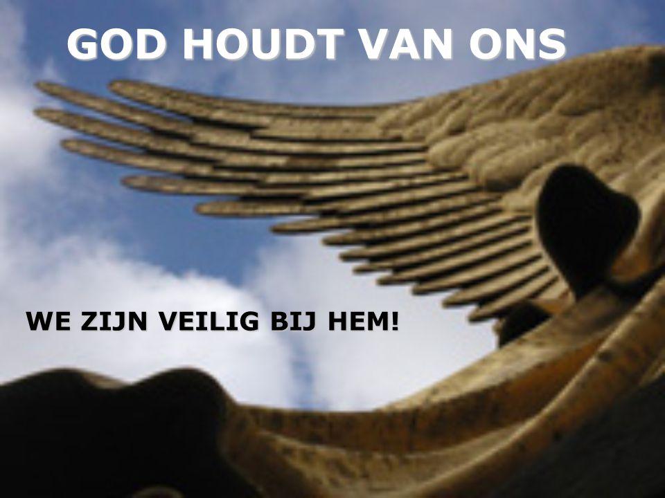 GOD HOUDT VAN ONS WE ZIJN VEILIG BIJ HEM!