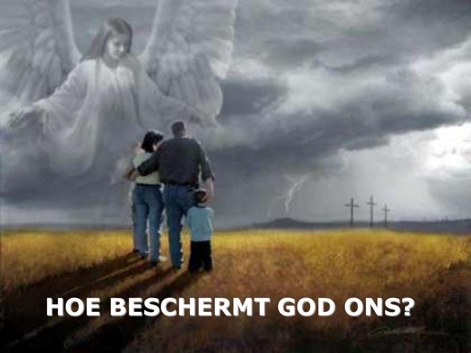 HOE BESCHERMT GOD ONS?