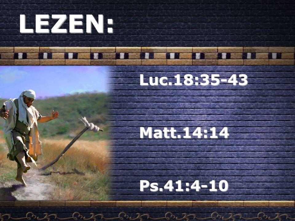 LEZEN:Luc.18:35-43Matt.14:14Ps.41:4-10