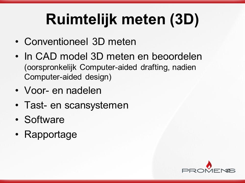10 Ruimtelijk meten (3D) Conventioneel 3D meten In CAD model 3D meten en beoordelen (oorspronkelijk Computer-aided drafting, nadien Computer-aided des