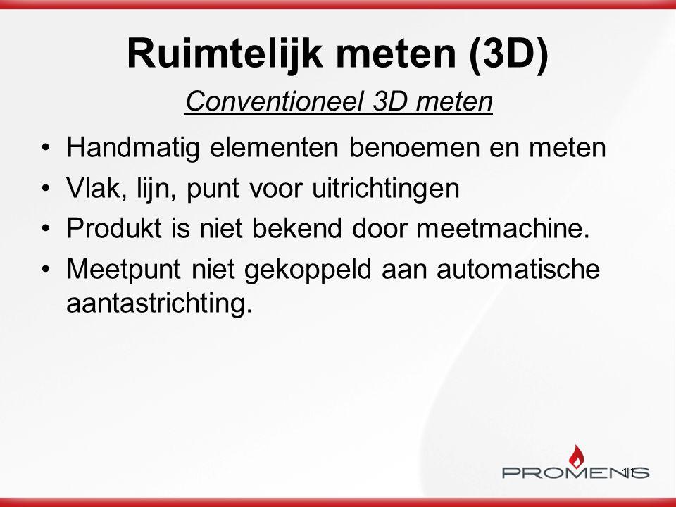 11 Ruimtelijk meten (3D) Conventioneel 3D meten Handmatig elementen benoemen en meten Vlak, lijn, punt voor uitrichtingen Produkt is niet bekend door
