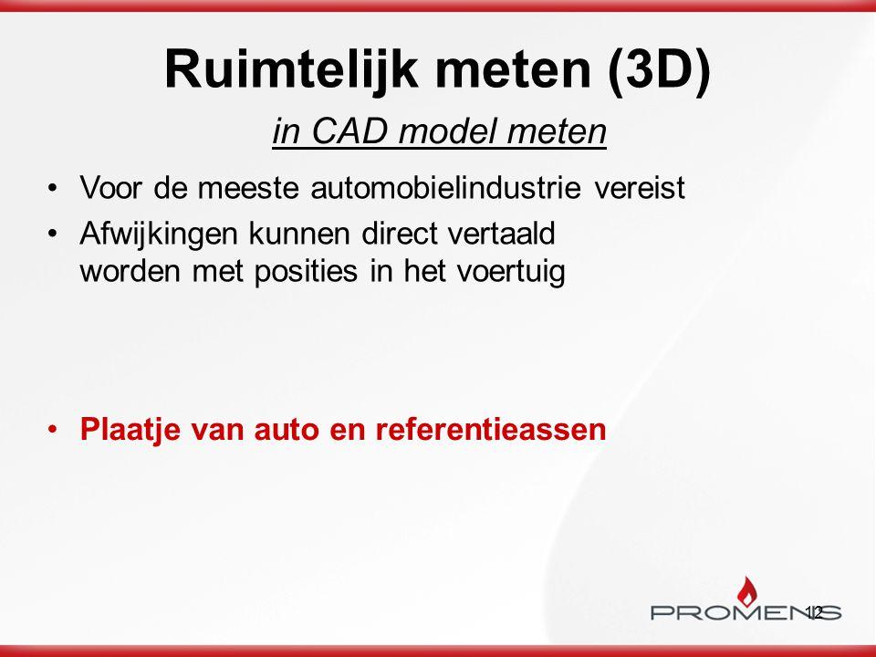 12 Ruimtelijk meten (3D) in CAD model meten Voor de meeste automobielindustrie vereist Afwijkingen kunnen direct vertaald worden met posities in het v