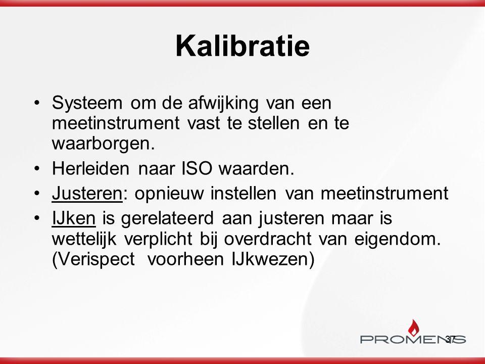 37 Kalibratie Systeem om de afwijking van een meetinstrument vast te stellen en te waarborgen. Herleiden naar ISO waarden. Justeren: opnieuw instellen