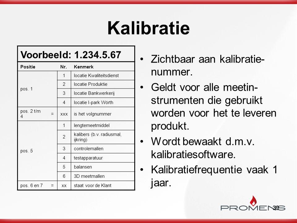 39 Kalibratie Zichtbaar aan kalibratie- nummer. Geldt voor alle meetin- strumenten die gebruikt worden voor het te leveren produkt. Wordt bewaakt d.m.