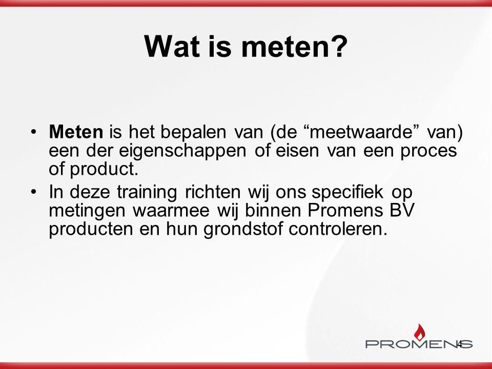 """4 Wat is meten? Meten is het bepalen van (de """"meetwaarde"""" van) een der eigenschappen of eisen van een proces of product. In deze training richten wij"""