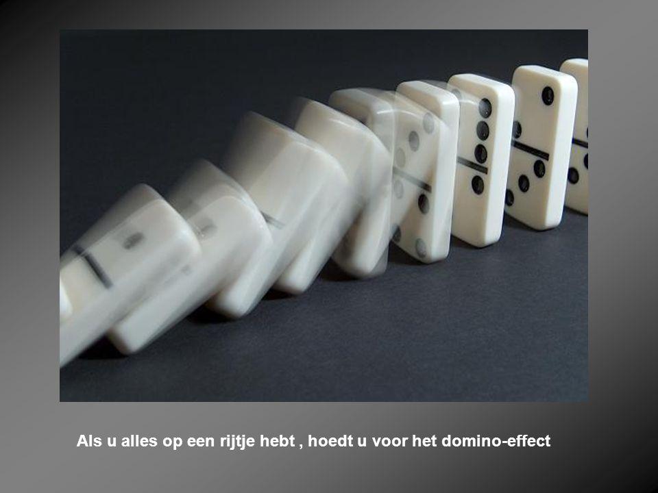 Als u alles op een rijtje hebt, hoedt u voor het domino-effect