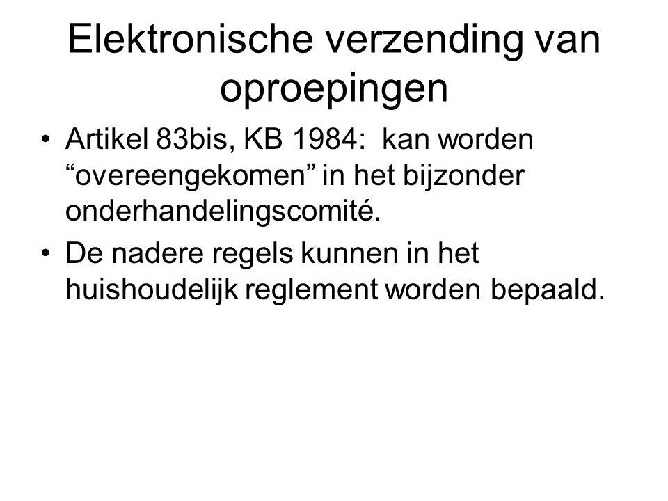 Elektronische verzending van oproepingen Artikel 83bis, KB 1984: kan worden overeengekomen in het bijzonder onderhandelingscomité.