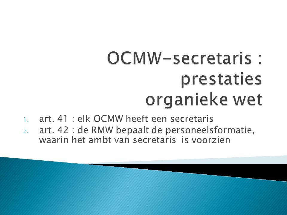 1. art. 41 : elk OCMW heeft een secretaris 2. art.