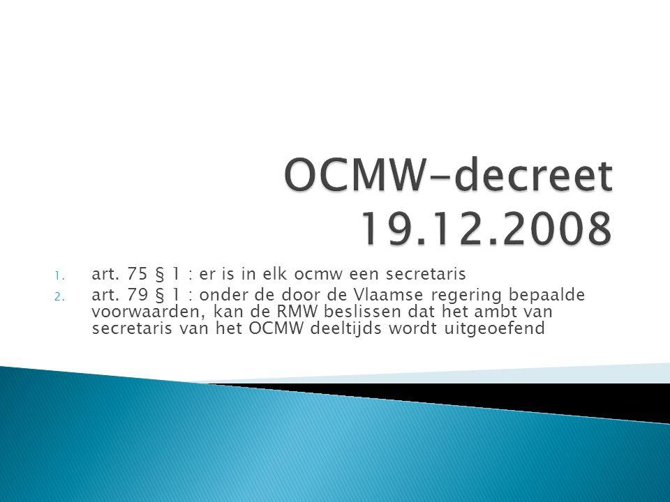 1. art. 75 § 1 : er is in elk ocmw een secretaris 2.