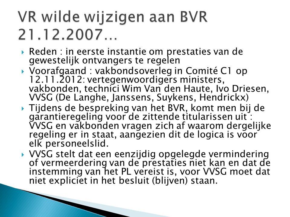  Reden : in eerste instantie om prestaties van de gewestelijk ontvangers te regelen  Voorafgaand : vakbondsoverleg in Comité C1 op 12.11.2012: vertegenwoordigers ministers, vakbonden, technici Wim Van den Haute, Ivo Driesen, VVSG (De Langhe, Janssens, Suykens, Hendrickx)  Tijdens de bespreking van het BVR, komt men bij de garantieregeling voor de zittende titularissen uit : VVSG en vakbonden vragen zich af waarom dergelijke regeling er in staat, aangezien dit de logica is voor elk personeelslid.