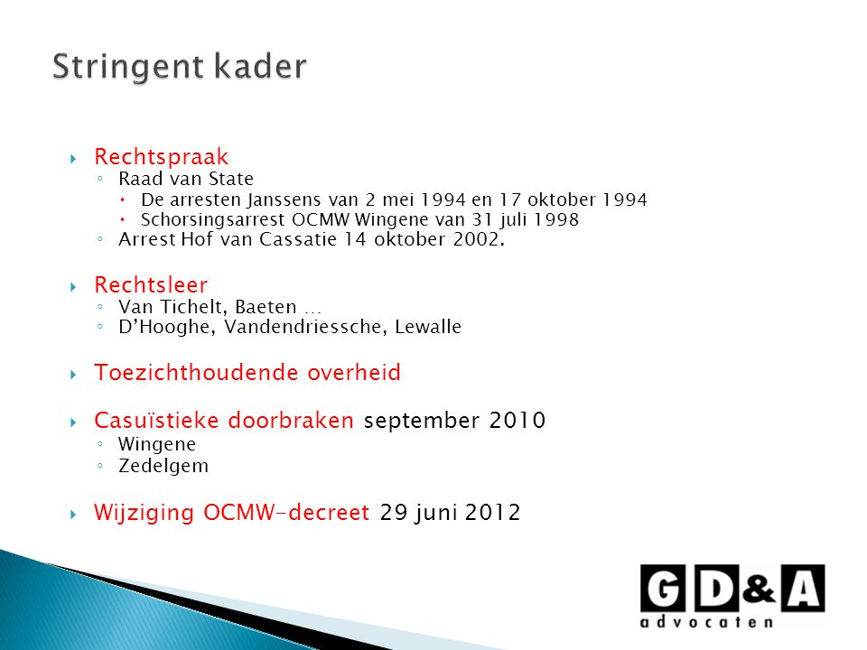  Rechtspraak ◦ Raad van State  De arresten Janssens van 2 mei 1994 en 17 oktober 1994  Schorsingsarrest OCMW Wingene van 31 juli 1998 ◦ Arrest Hof van Cassatie 14 oktober 2002.