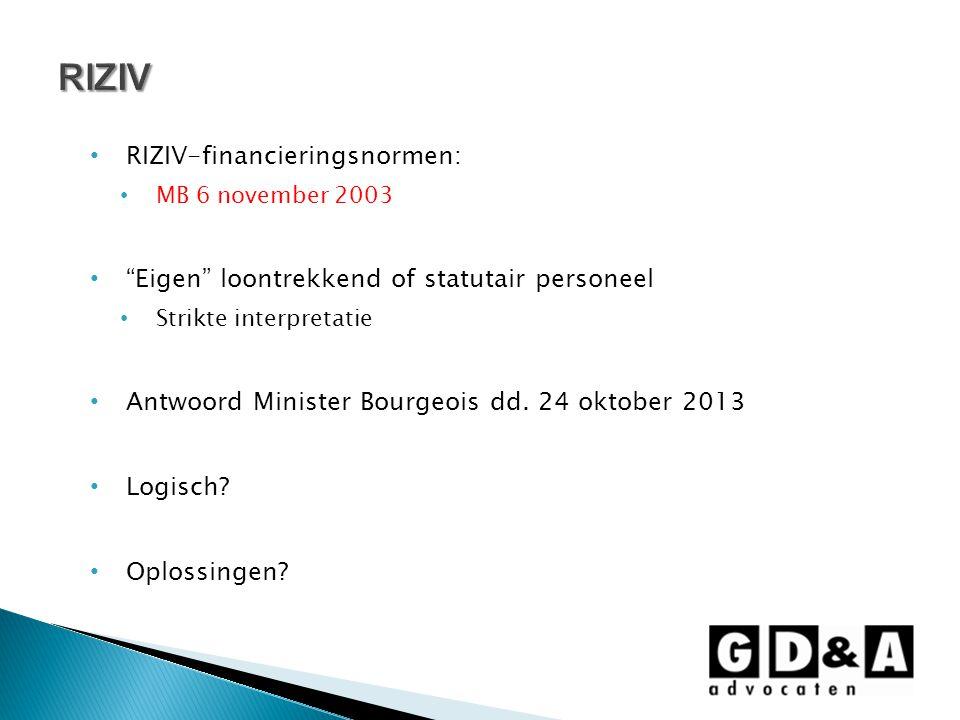 RIZIV-financieringsnormen: MB 6 november 2003 Eigen loontrekkend of statutair personeel Strikte interpretatie Antwoord Minister Bourgeois dd.