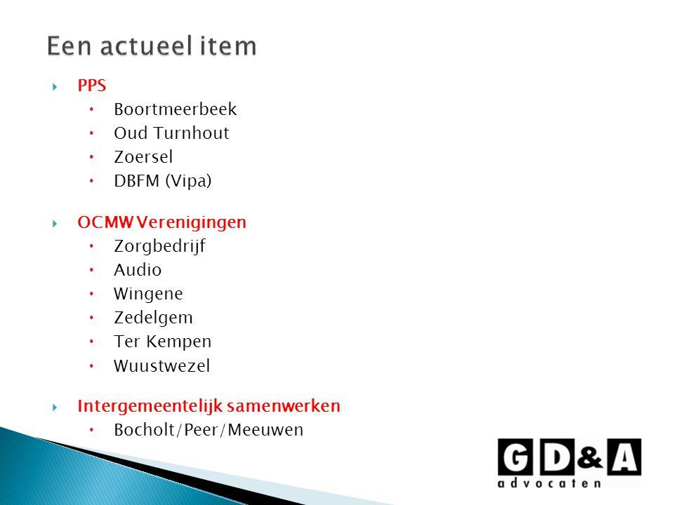  PPS  Boortmeerbeek  Oud Turnhout  Zoersel  DBFM (Vipa)  OCMW Verenigingen  Zorgbedrijf  Audio  Wingene  Zedelgem  Ter Kempen  Wuustwezel  Intergemeentelijk samenwerken  Bocholt/Peer/Meeuwen