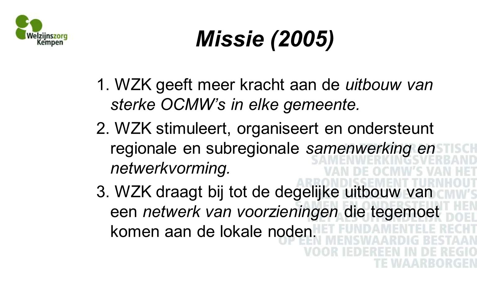 Missie (2005) 1.WZK geeft meer kracht aan de uitbouw van sterke OCMW's in elke gemeente.