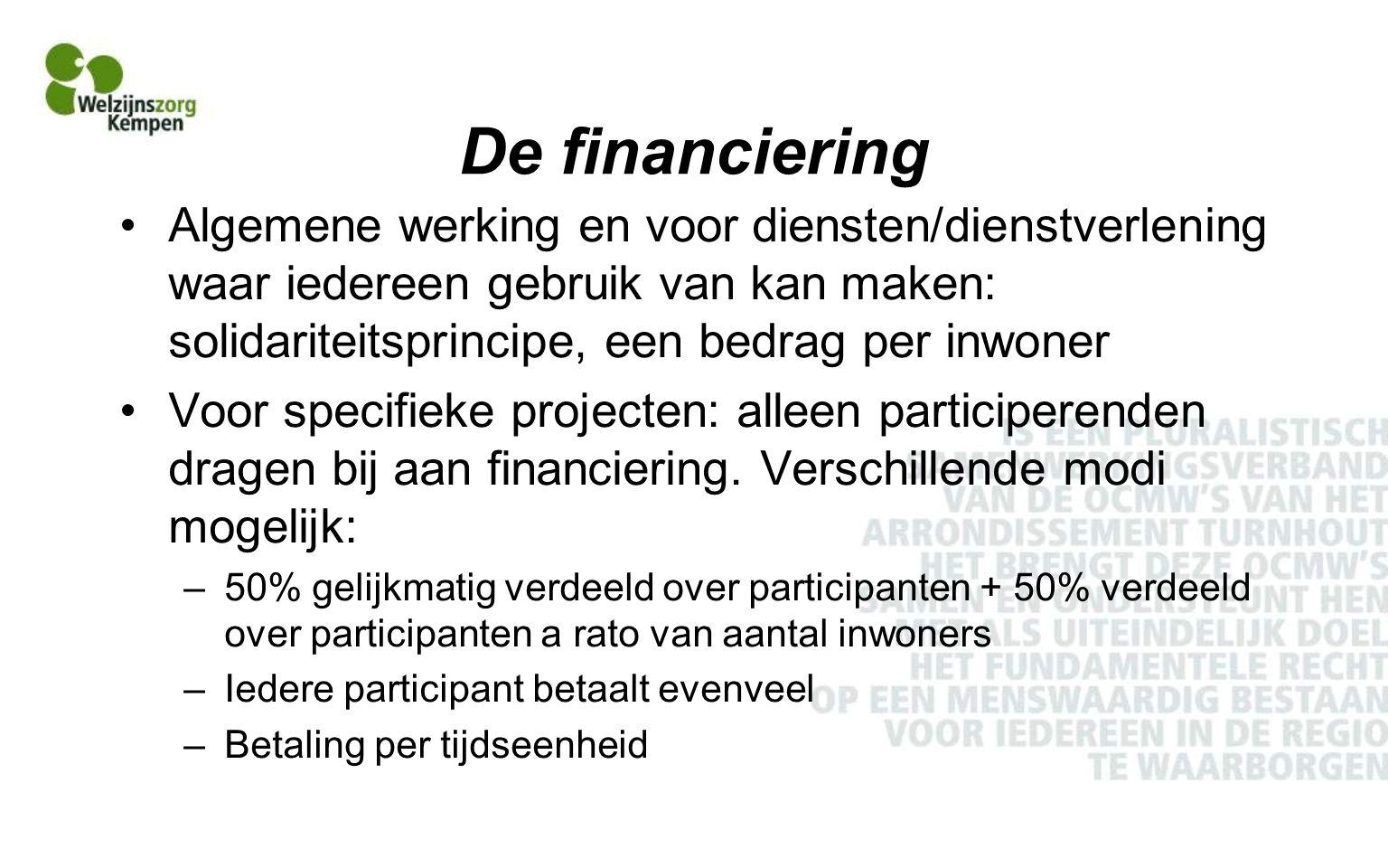 De financiering Algemene werking en voor diensten/dienstverlening waar iedereen gebruik van kan maken: solidariteitsprincipe, een bedrag per inwoner Voor specifieke projecten: alleen participerenden dragen bij aan financiering.