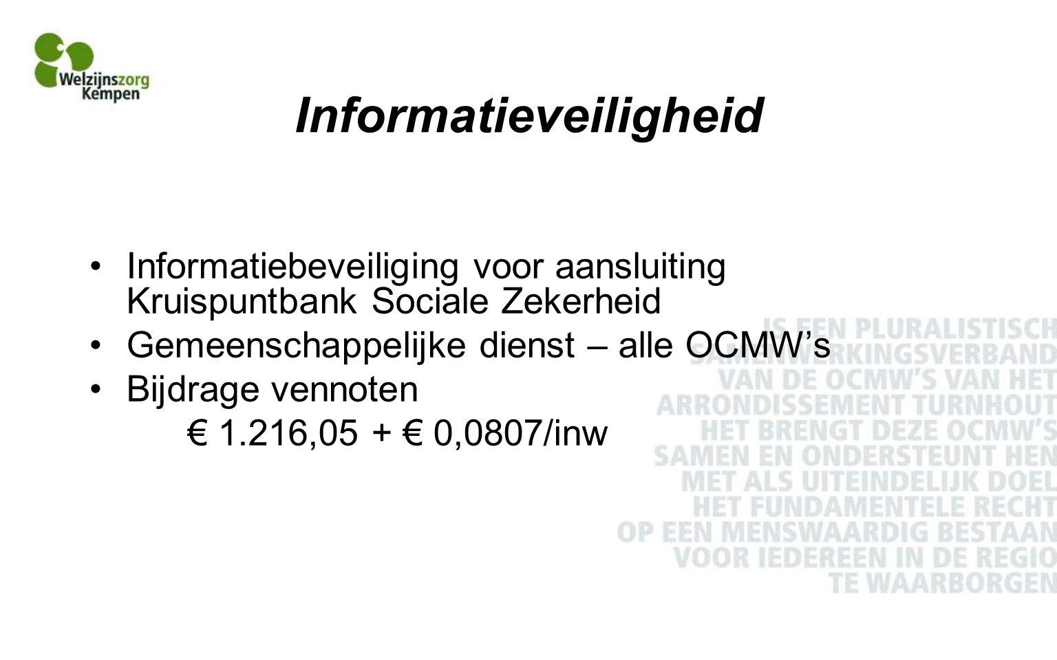 Informatieveiligheid Informatiebeveiliging voor aansluiting Kruispuntbank Sociale Zekerheid Gemeenschappelijke dienst – alle OCMW's Bijdrage vennoten € 1.216,05 + € 0,0807/inw