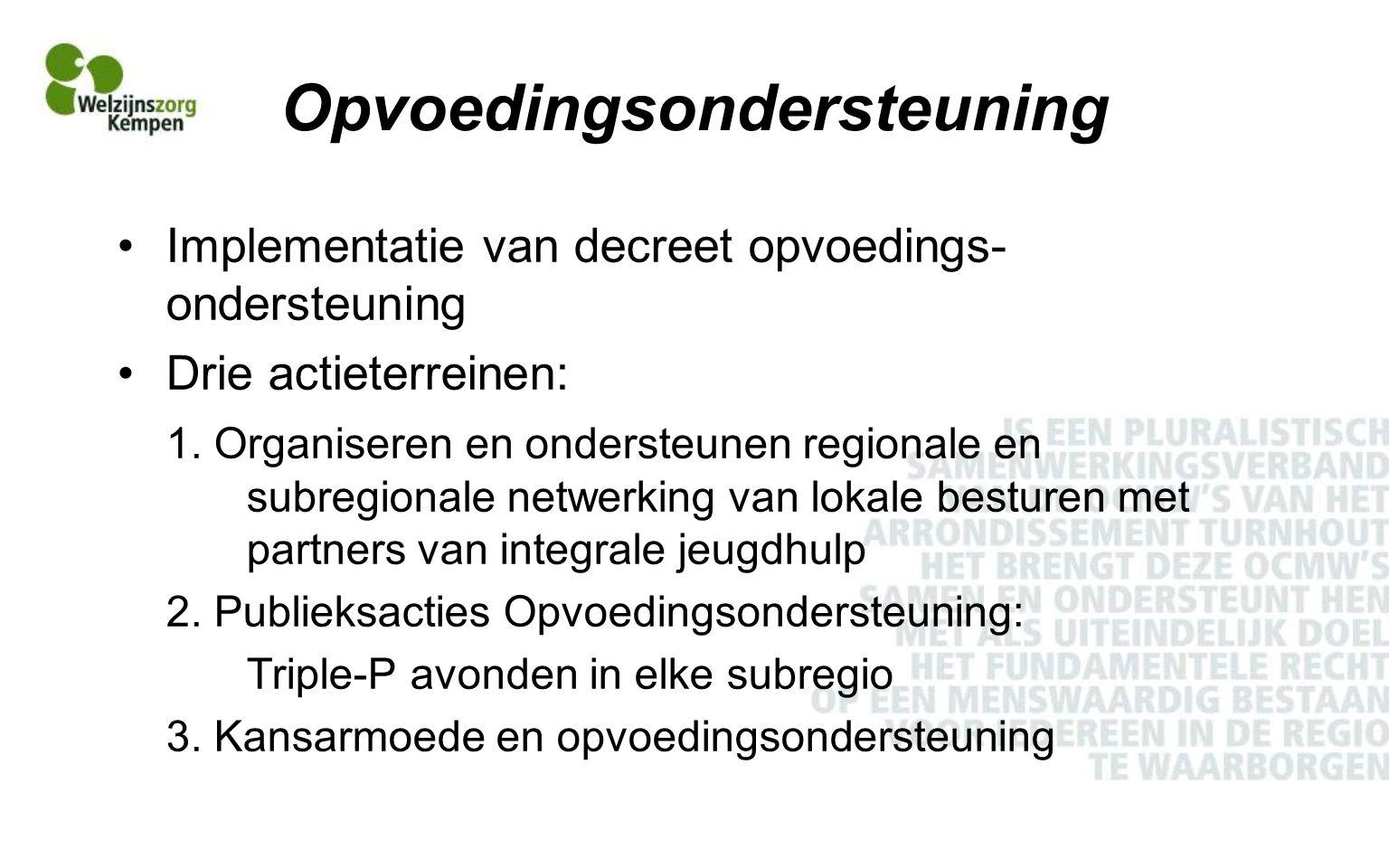 Opvoedingsondersteuning Implementatie van decreet opvoedings- ondersteuning Drie actieterreinen: 1.