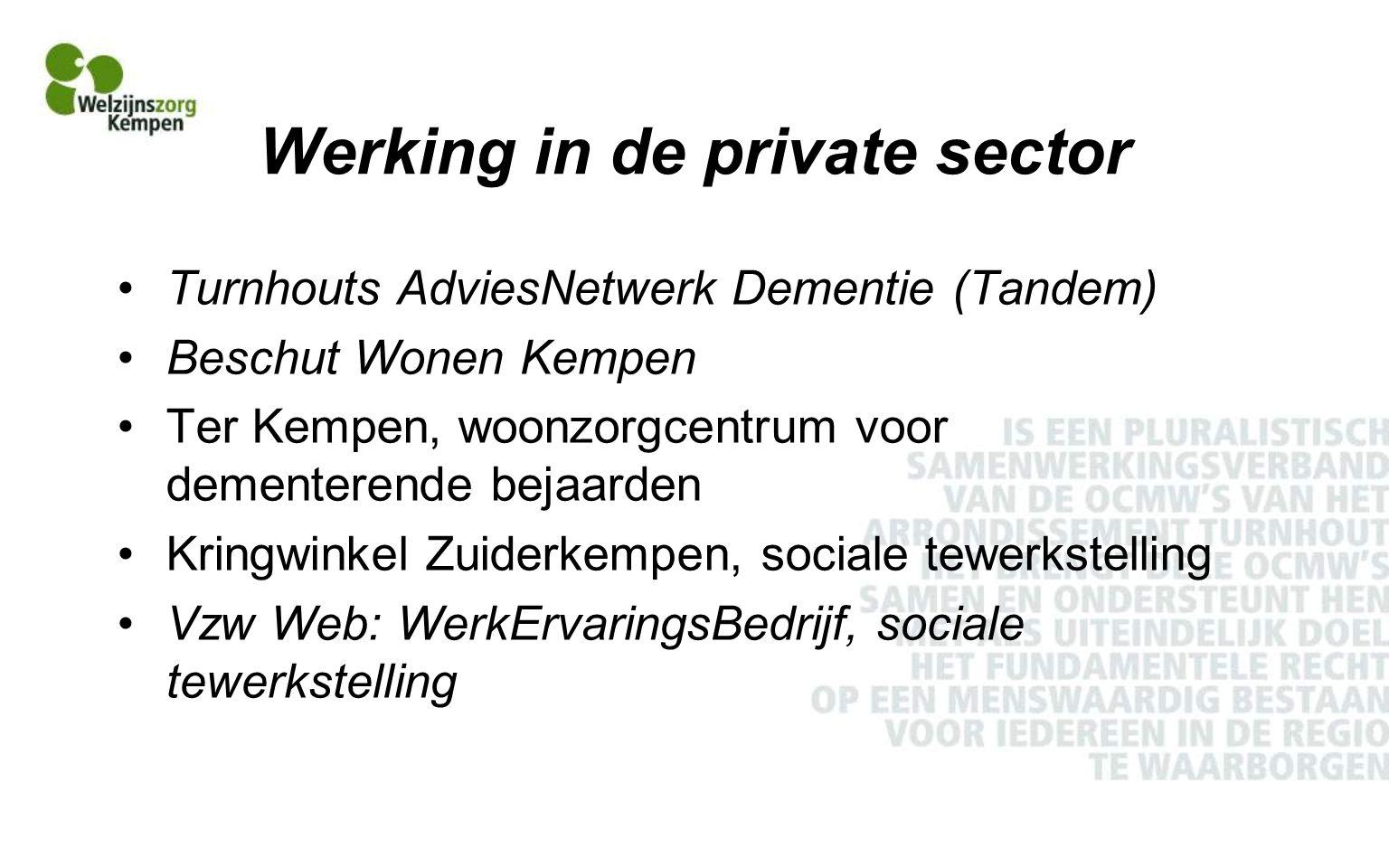 Werking in de private sector Turnhouts AdviesNetwerk Dementie (Tandem) Beschut Wonen Kempen Ter Kempen, woonzorgcentrum voor dementerende bejaarden Kringwinkel Zuiderkempen, sociale tewerkstelling Vzw Web: WerkErvaringsBedrijf, sociale tewerkstelling