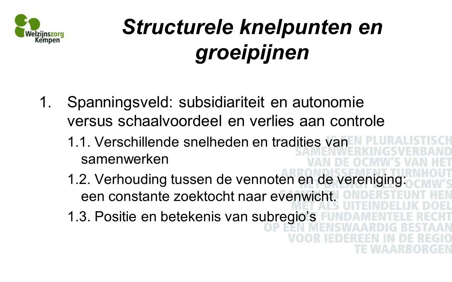 Structurele knelpunten en groeipijnen 1.Spanningsveld: subsidiariteit en autonomie versus schaalvoordeel en verlies aan controle 1.1.