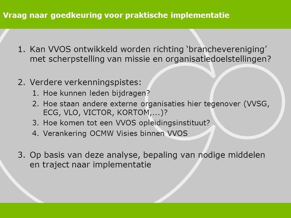 Vraag naar goedkeuring voor praktische implementatie 1.Kan VVOS ontwikkeld worden richting 'branchevereniging' met scherpstelling van missie en organisatiedoelstellingen.