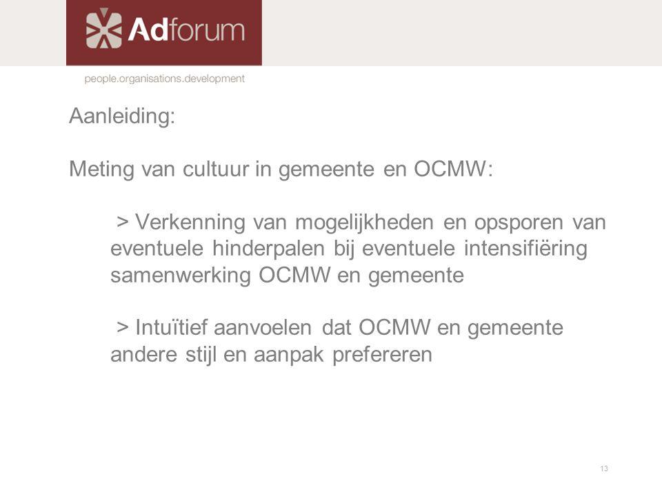 13 Aanleiding: Meting van cultuur in gemeente en OCMW: > Verkenning van mogelijkheden en opsporen van eventuele hinderpalen bij eventuele intensifiëri
