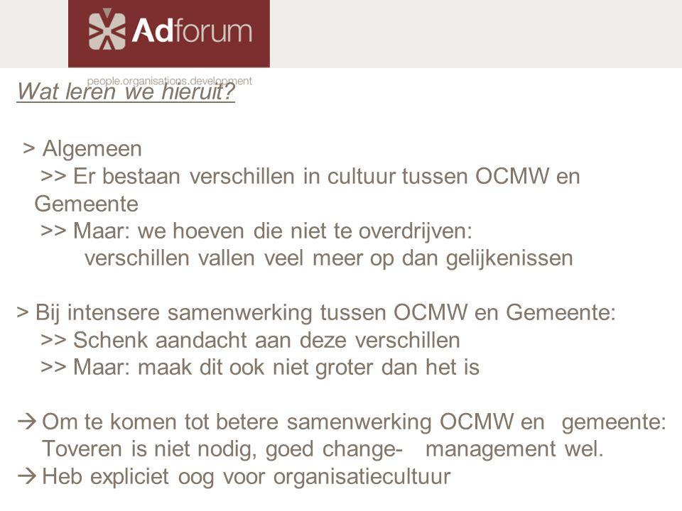 Wat leren we hieruit? > Algemeen >> Er bestaan verschillen in cultuur tussen OCMW en Gemeente >> Maar: we hoeven die niet te overdrijven: verschillen