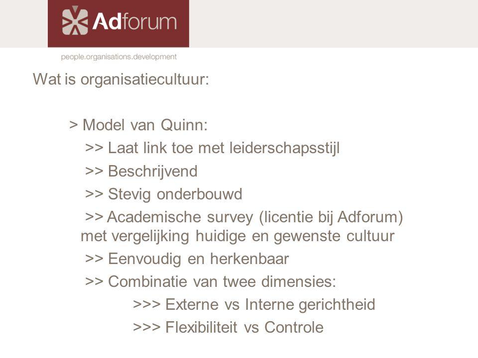 Wat is organisatiecultuur: > Model van Quinn: >> Laat link toe met leiderschapsstijl >> Beschrijvend >> Stevig onderbouwd >> Academische survey (licen