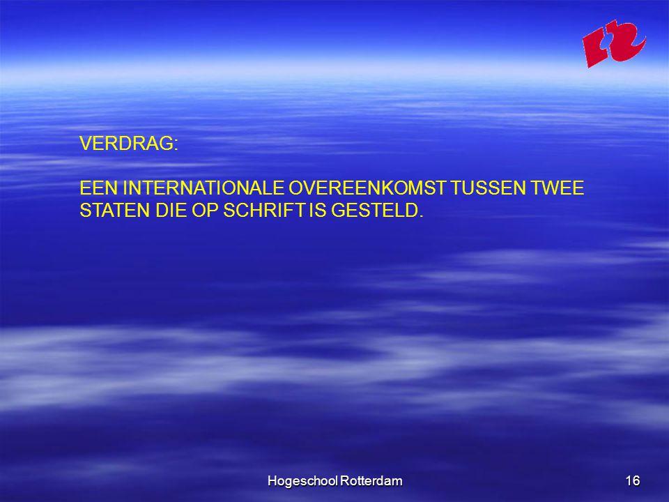 Hogeschool Rotterdam16 VERDRAG: EEN INTERNATIONALE OVEREENKOMST TUSSEN TWEE STATEN DIE OP SCHRIFT IS GESTELD.