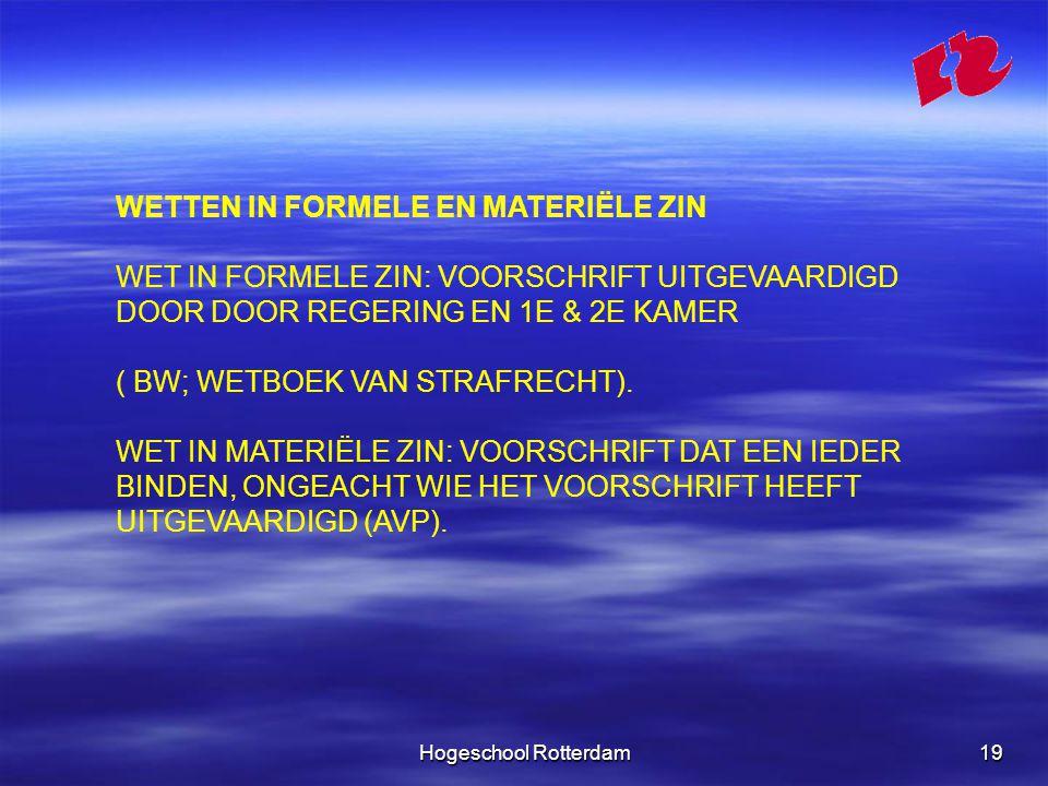 Hogeschool Rotterdam19 WETTEN IN FORMELE EN MATERIËLE ZIN WET IN FORMELE ZIN: VOORSCHRIFT UITGEVAARDIGD DOOR DOOR REGERING EN 1E & 2E KAMER ( BW; WETBOEK VAN STRAFRECHT).
