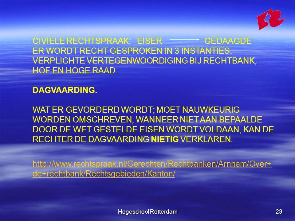 Hogeschool Rotterdam23 CIVIELE RECHTSPRAAK: EISER GEDAAGDE ER WORDT RECHT GESPROKEN IN 3 INSTANTIES.