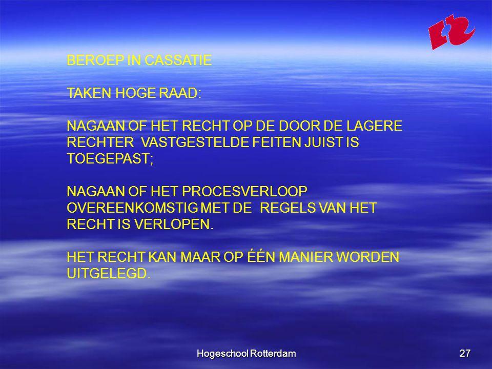 Hogeschool Rotterdam27 BEROEP IN CASSATIE TAKEN HOGE RAAD: NAGAAN OF HET RECHT OP DE DOOR DE LAGERE RECHTER VASTGESTELDE FEITEN JUIST IS TOEGEPAST; NAGAAN OF HET PROCESVERLOOP OVEREENKOMSTIG MET DE REGELS VAN HET RECHT IS VERLOPEN.