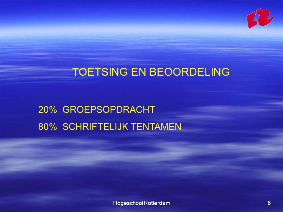 Hogeschool Rotterdam6 TOETSING EN BEOORDELING 20% GROEPSOPDRACHT 80% SCHRIFTELIJK TENTAMEN