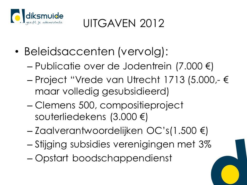 UITGAVEN 2012 Beleidsaccenten (vervolg): – Publicatie over de Jodentrein (7.000 €) – Project Vrede van Utrecht 1713 (5.000,- € maar volledig gesubsidieerd) – Clemens 500, compositieproject souterliedekens (3.000 €) – Zaalverantwoordelijken OC's(1.500 €) – Stijging subsidies verenigingen met 3% – Opstart boodschappendienst