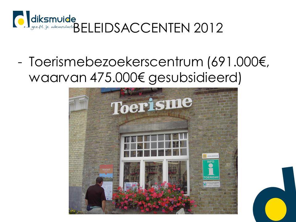 BELEIDSACCENTEN 2012 -Toerismebezoekerscentrum (691.000€, waarvan 475.000€ gesubsidieerd)